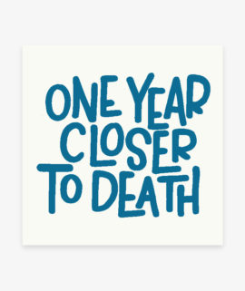 one year closer to death